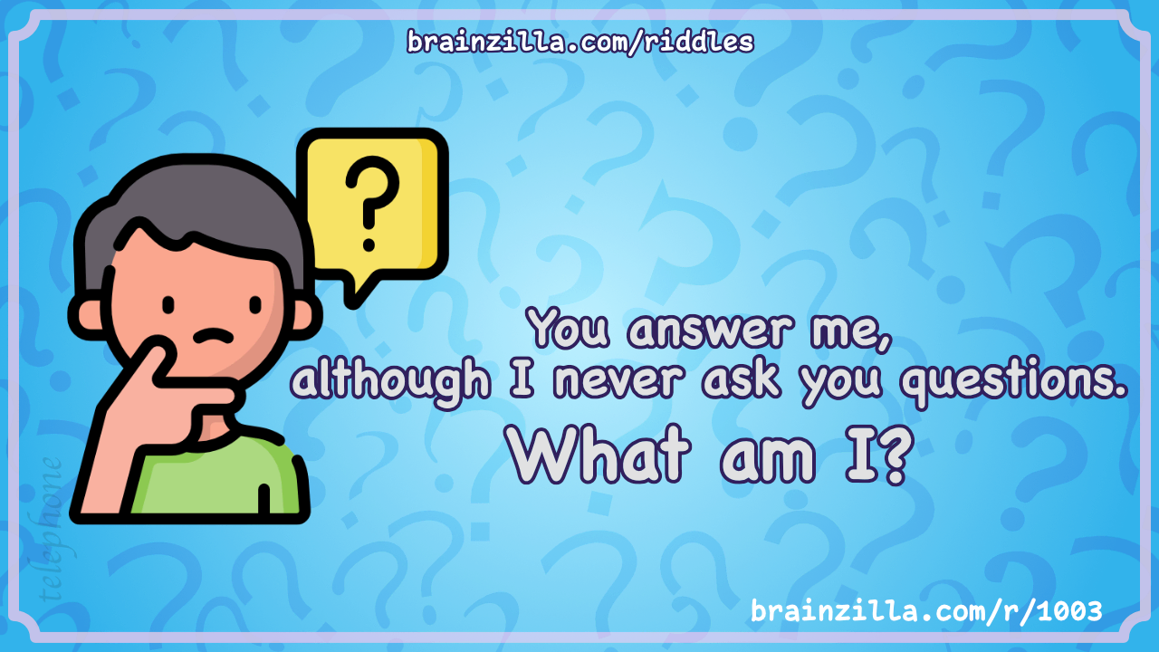 You Answer Me Although I Never Ask You Questions What Am I Riddle Answer Brainzilla