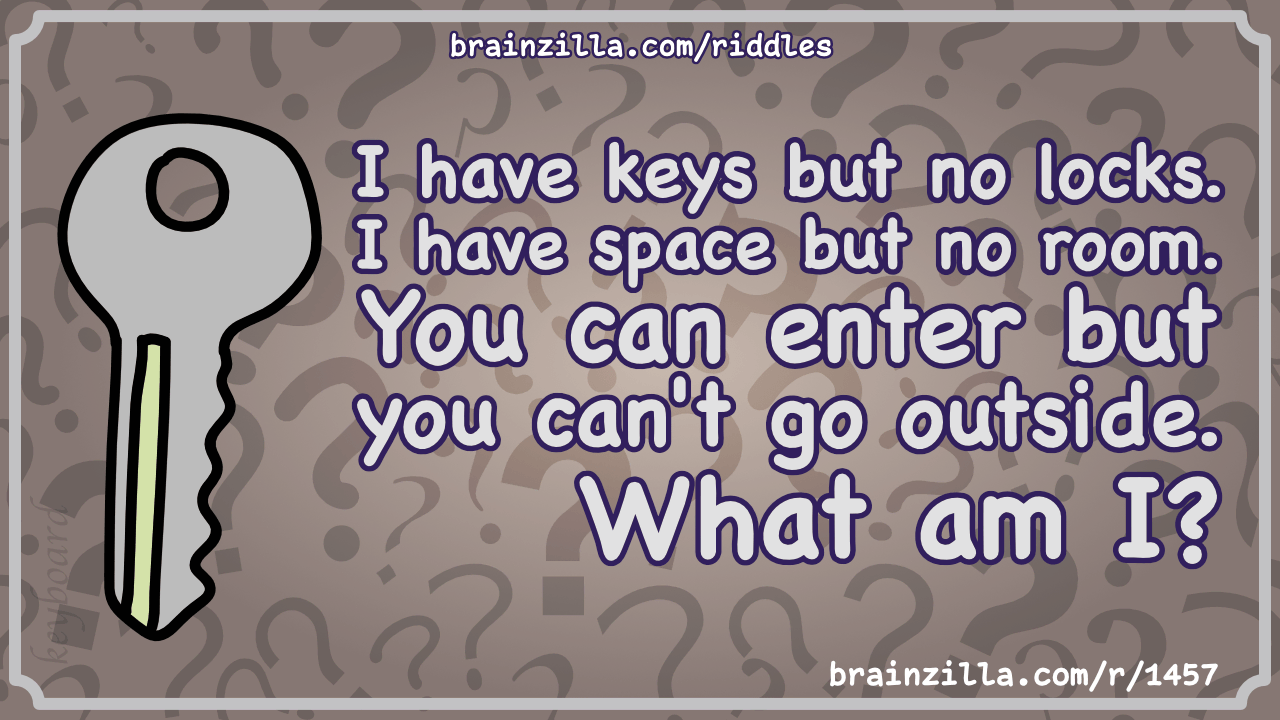 I Have Keys But No Locks I Have Space But No Room You Can Enter But Riddle Answer Brainzilla