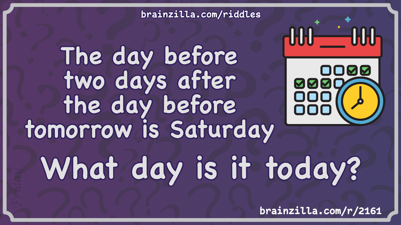The Day Before Two Days After The Day Before Tomorrow Is Saturday Riddle Answer Brainzilla