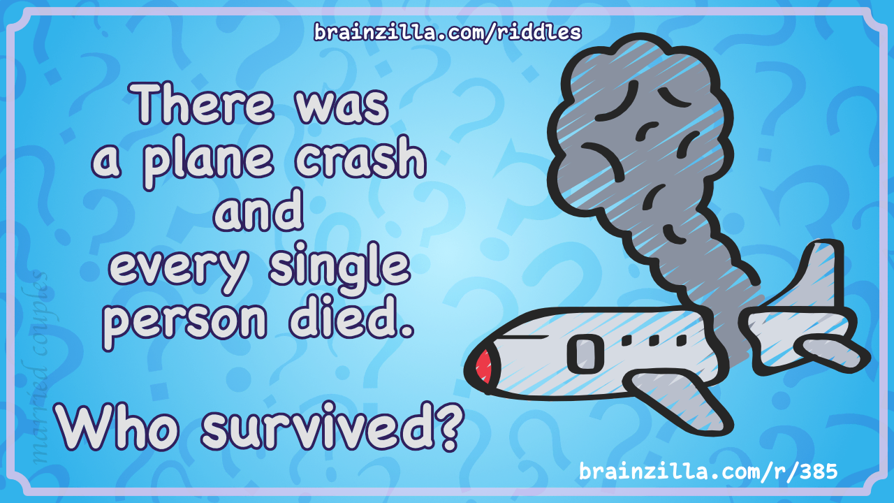 There was a plane crash and every single person died. Who survived?