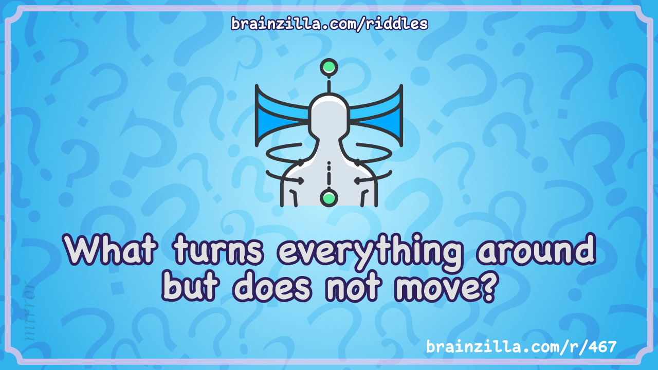 What turns everything around but does not move?