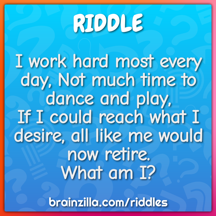 I work hard most every day, Not much time to dance and play,  If I...