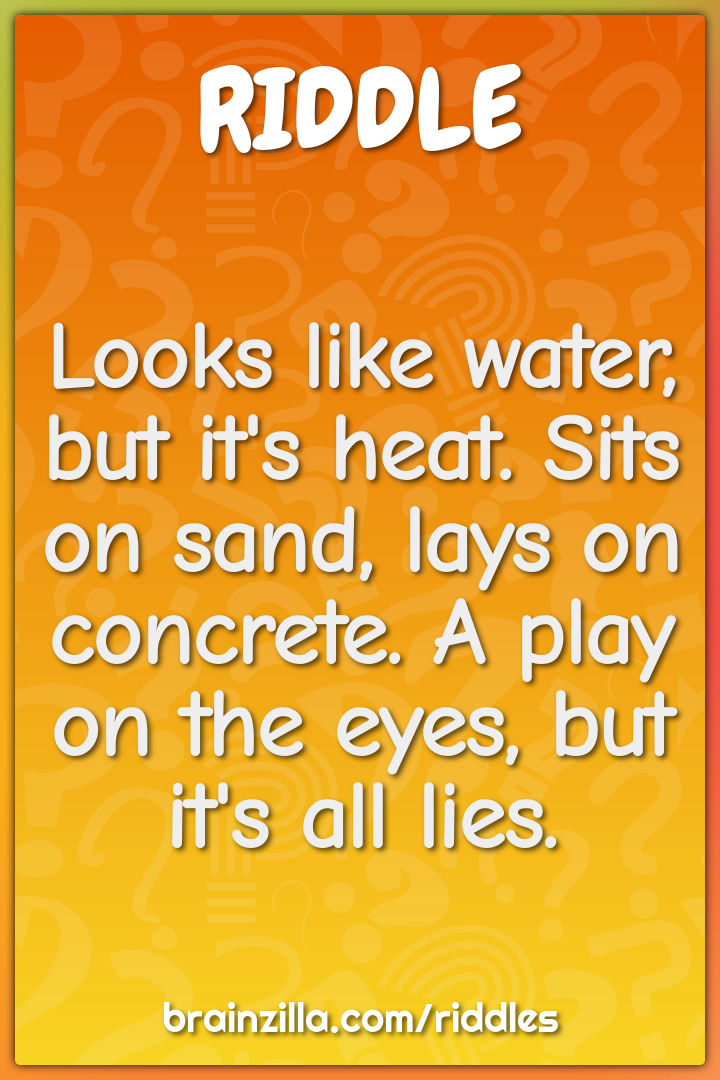 Looks like water, but it's heat. Sits on sand, lays on concrete. A...