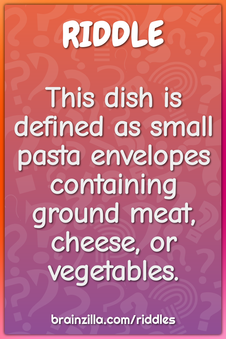 This dish is defined as small pasta envelopes containing ground meat,...
