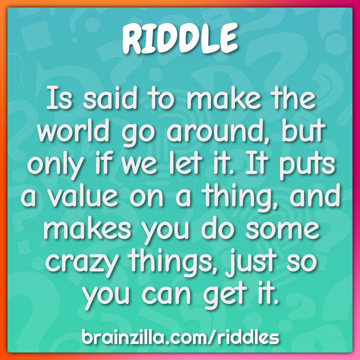 Is said to make the world go around, but only if we let it. It puts a...