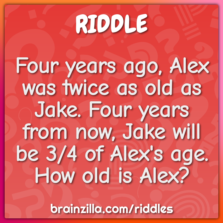 Four years ago, Alex was twice as old as Jake. Four years from now,...