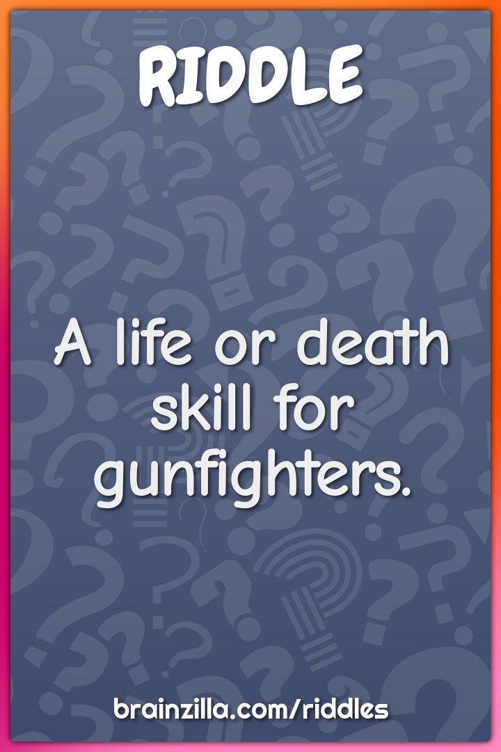 A life or death skill for gunfighters.