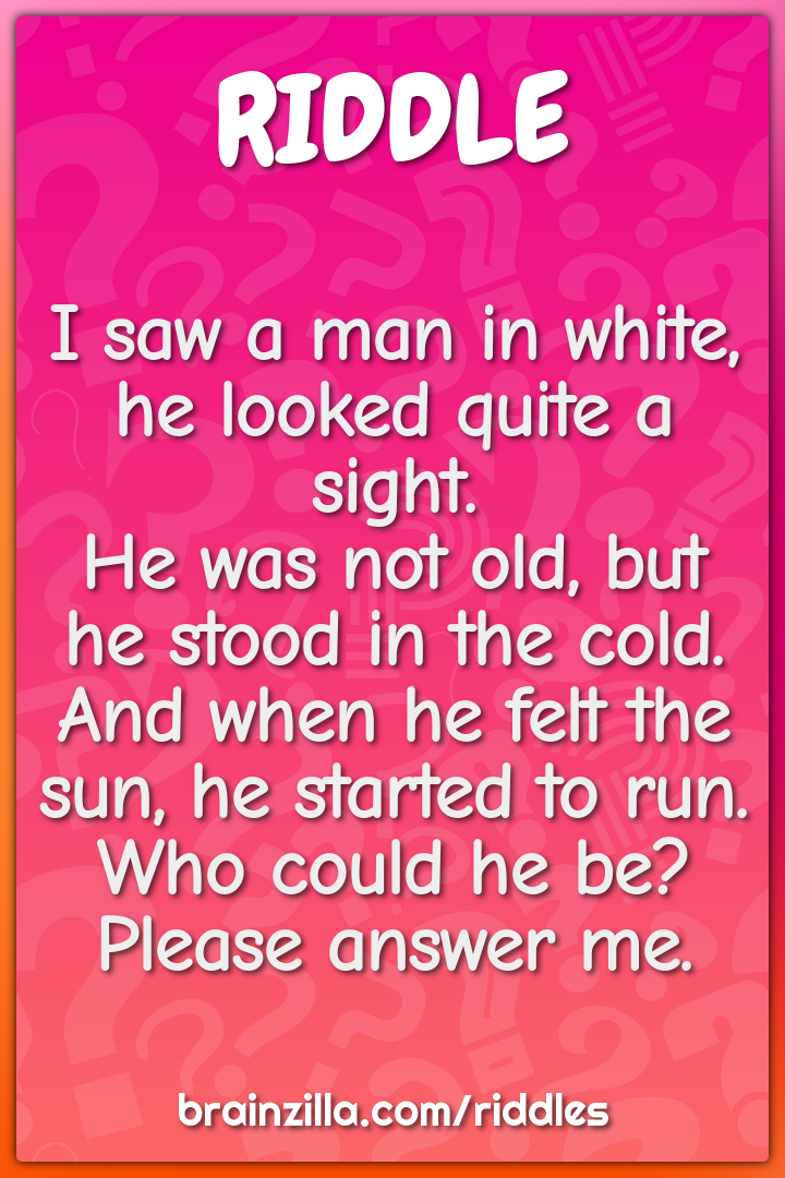 I saw a man in white, he looked quite a sight.  He was not old, but he...