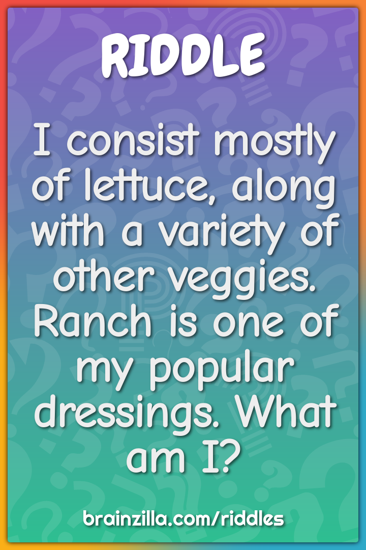 I consist mostly of lettuce, along with a variety of other veggies....