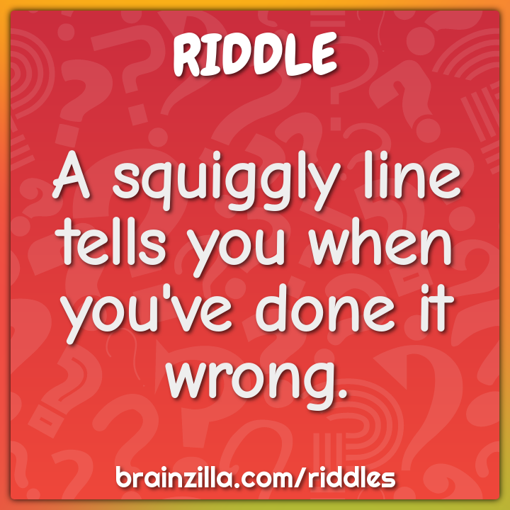 A squiggly line tells you when you've done it wrong.