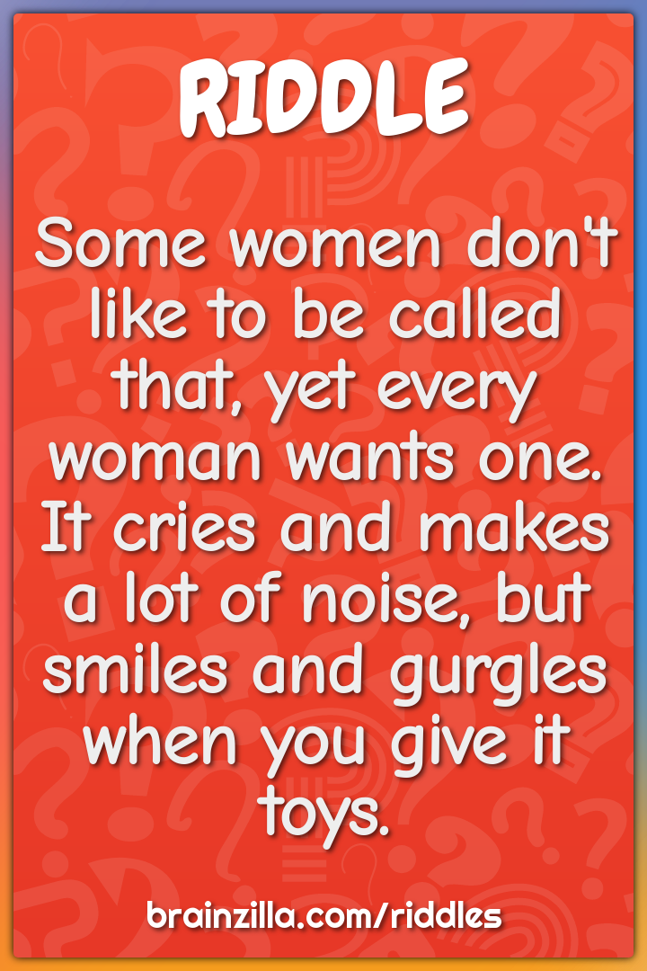 Some women don't like to be called that, yet every woman wants one. It...