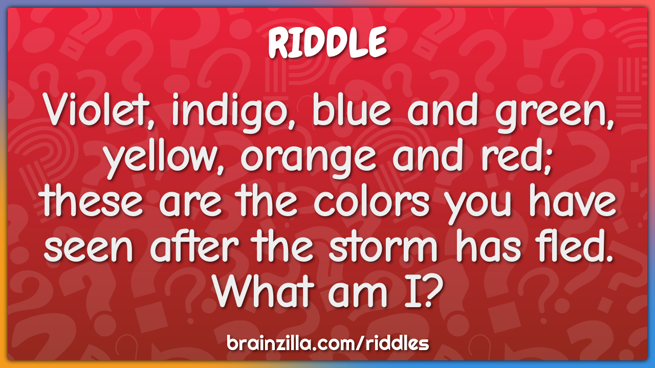 Violet Indigo Blue And Green Yellow Orange And Red These Are The Riddle Answer Brainzilla