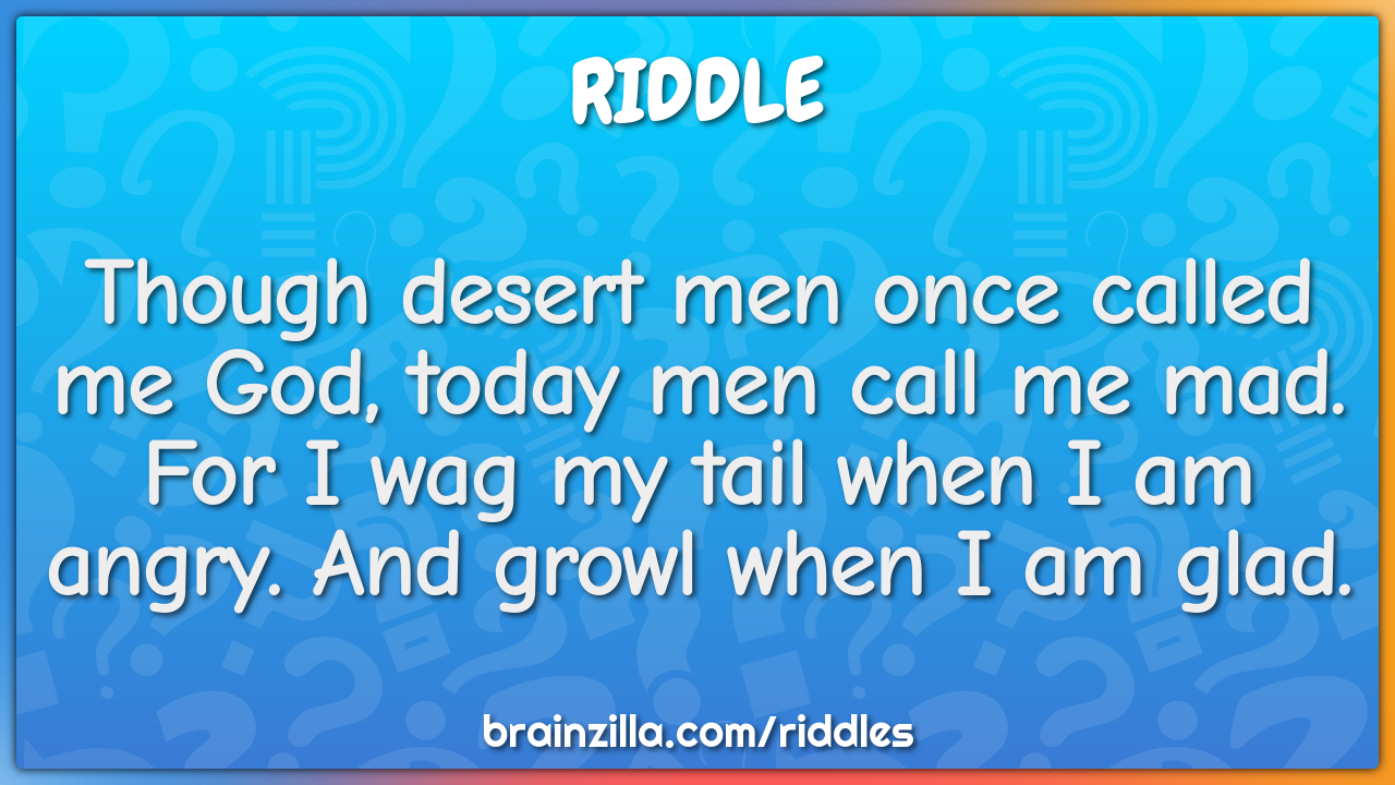 Though desert men once called me God, today men call me mad.  For I...
