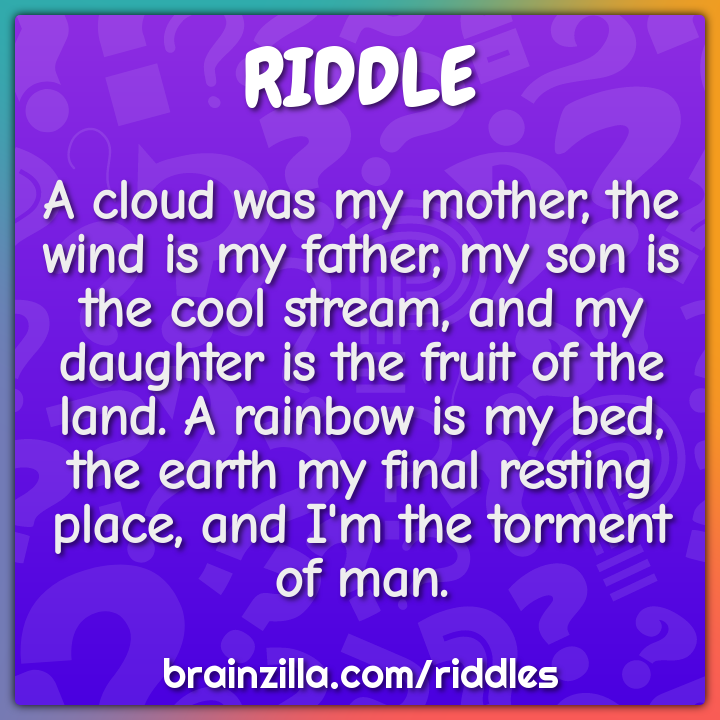 A cloud was my mother, the wind is my father, my son is the cool...