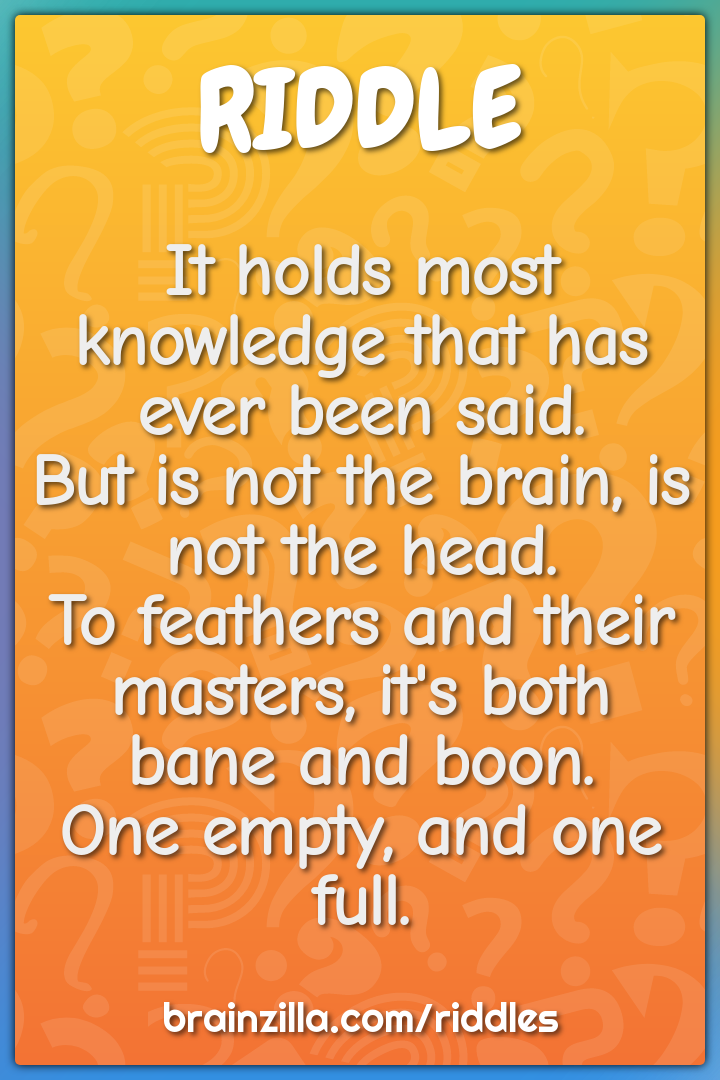 It holds most knowledge that has ever been said.  But is not the...