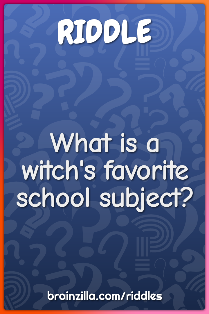 What is a witch's favorite school subject?