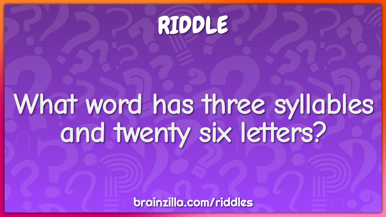 What word has three syllables and twenty six letters?
