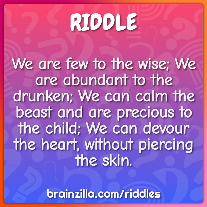 We are few to the wise; We are abundant to the drunken; We can calm...
