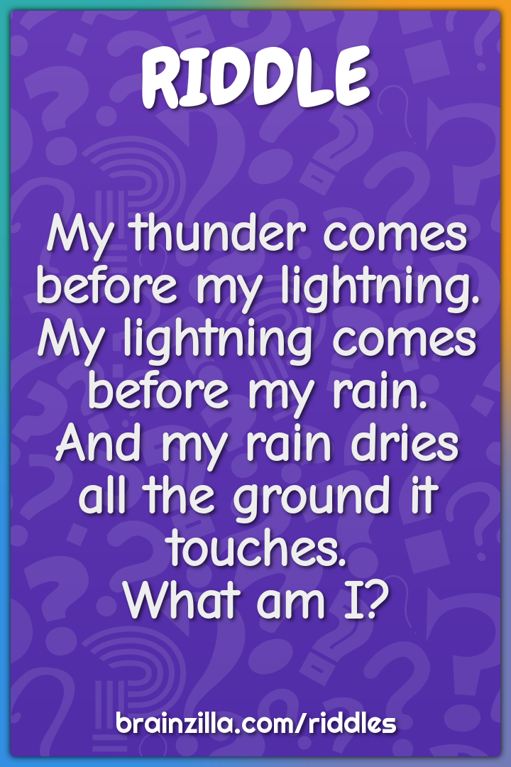 My thunder comes before my lightning.  My lightning comes before my...