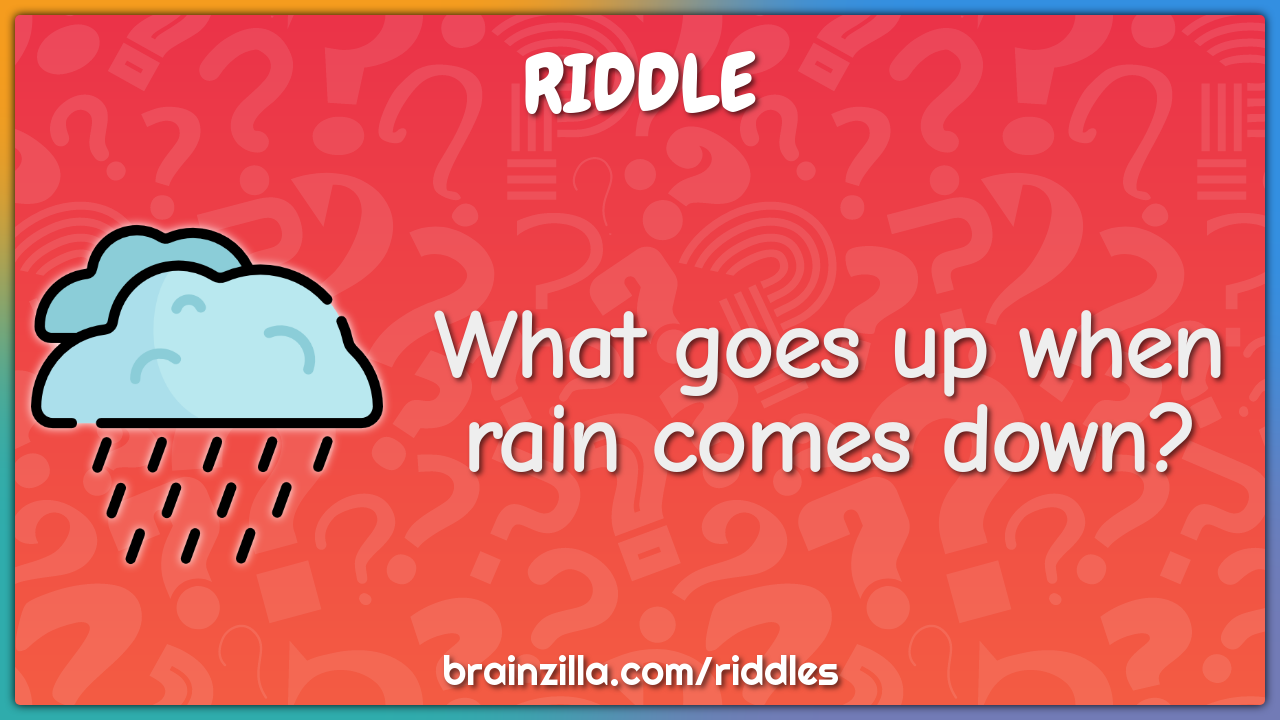 What goes up when rain comes down?