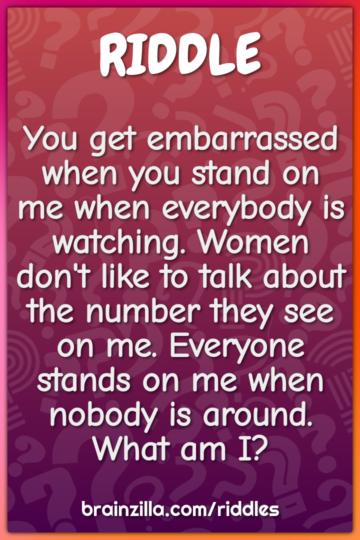 You get embarrassed when you stand on me when everybody is watching....