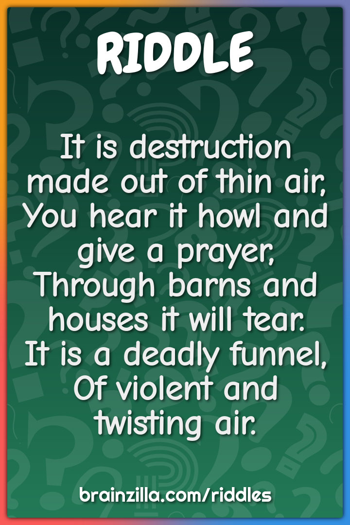 It is destruction made out of thin air,  You hear it howl and give a...