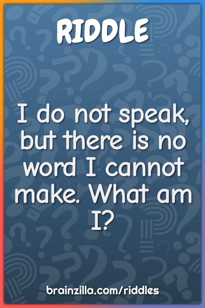 I do not speak, but there is no word I cannot make. What am I?