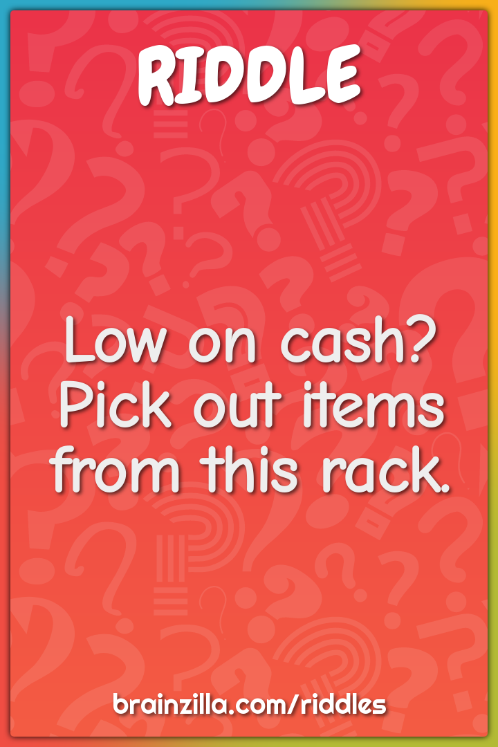 Low on cash? Pick out items from this rack.