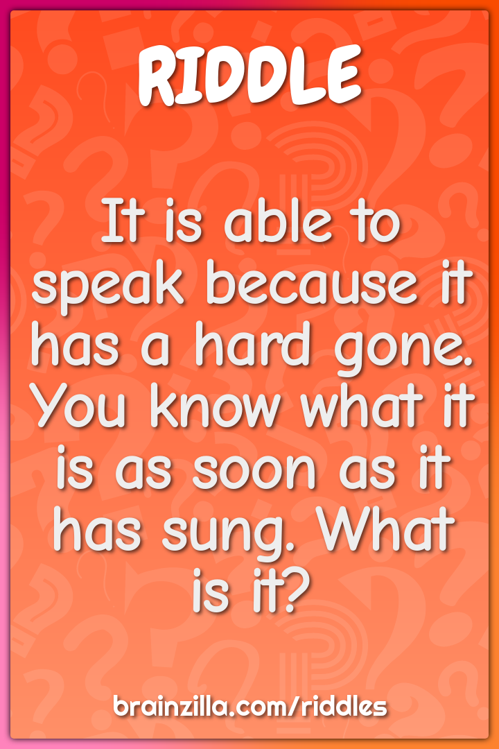 It is able to speak because it has a hard gone. You know what it is as...