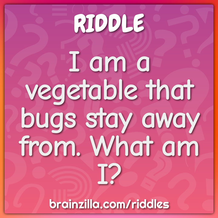 I am a vegetable that bugs stay away from. What am I?