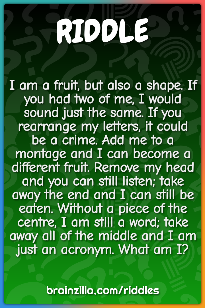 I am a fruit, but also a shape. If you had two of me, I would sound...