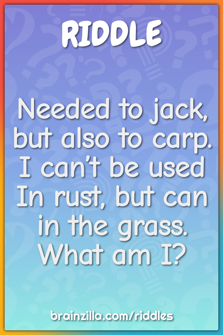 Needed to jack, but also to carp. I can't be used In rust, but can in...