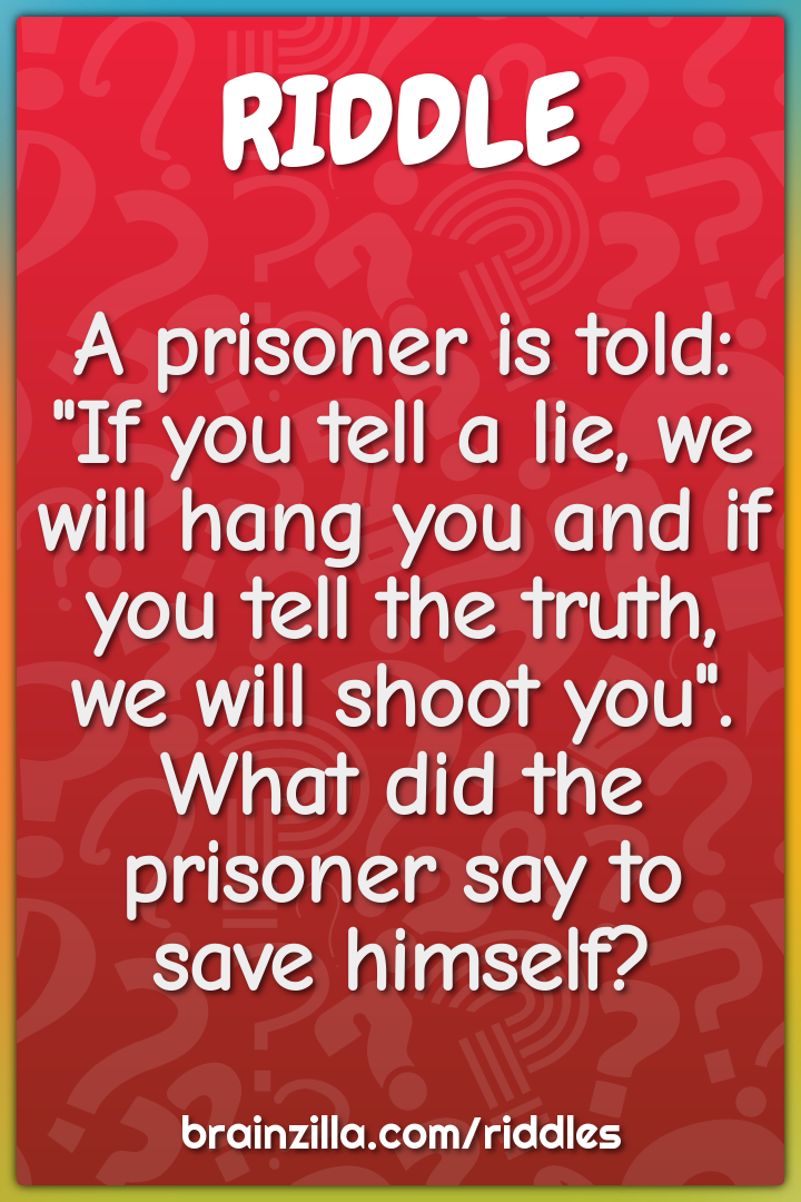 "A prisoner is told: ""If you tell a lie, we will hang you and if you..."