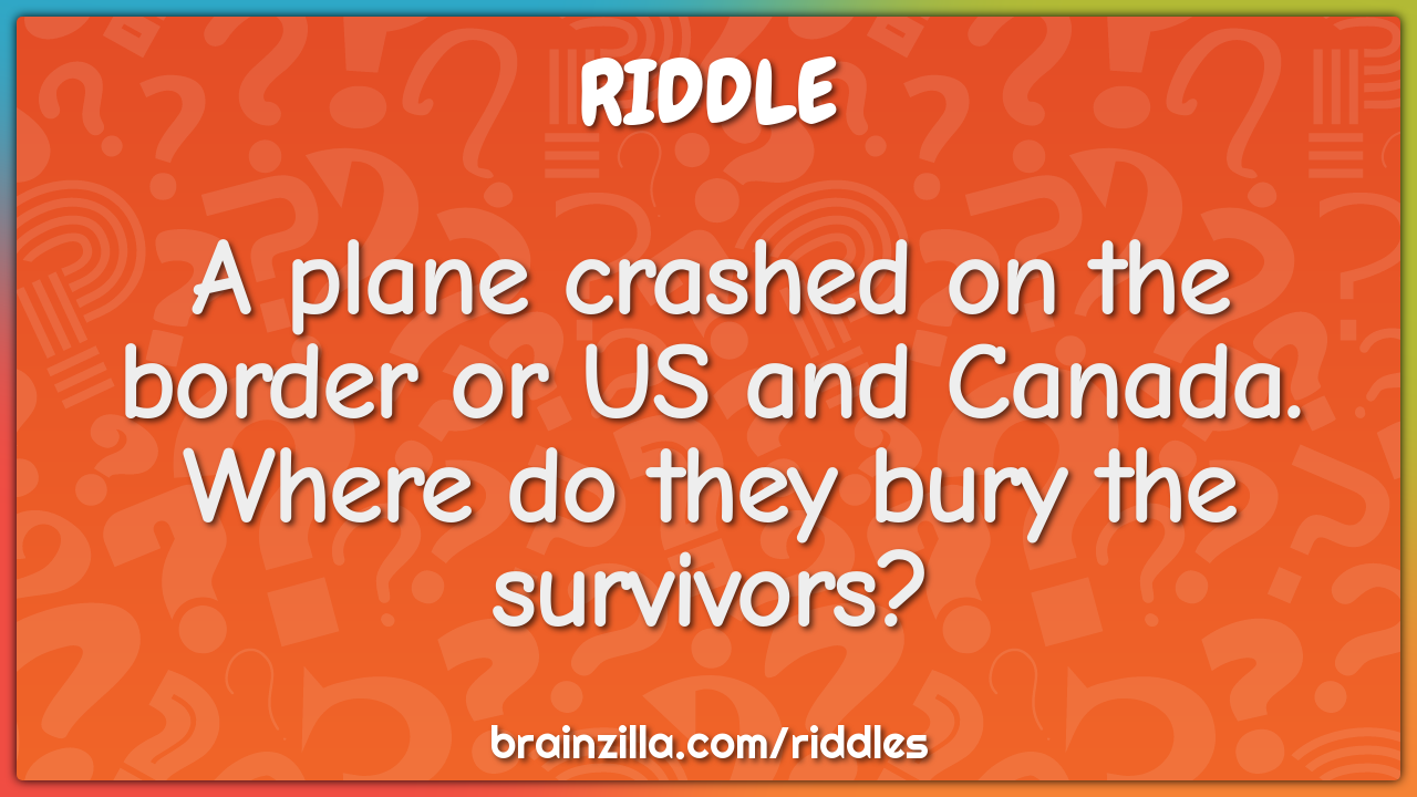 A plane crashed on the border or US and Canada. Where do they bury the...