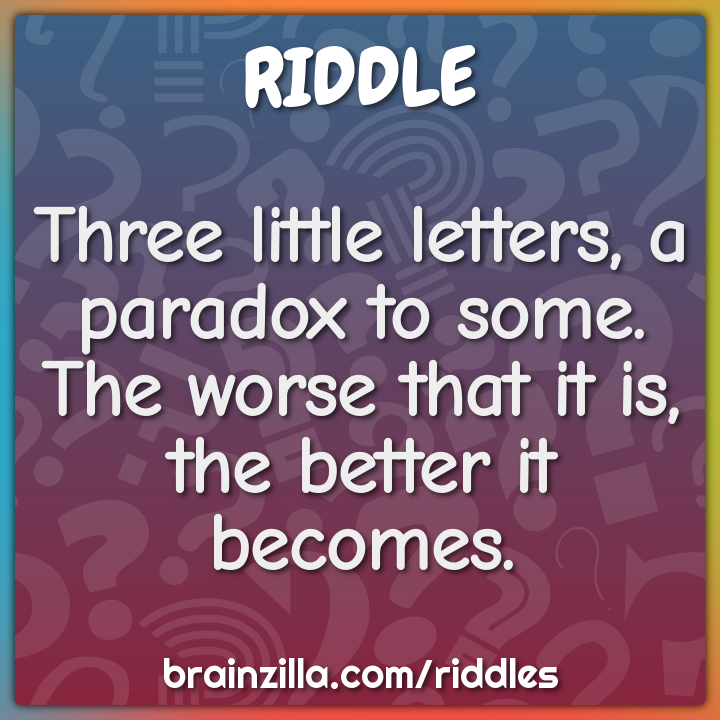 Three little letters, a paradox to some.  The worse that it is, the...
