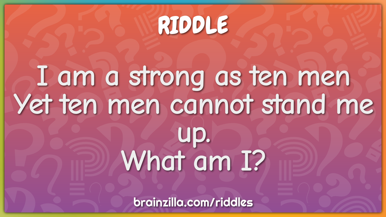 I am a strong as ten men