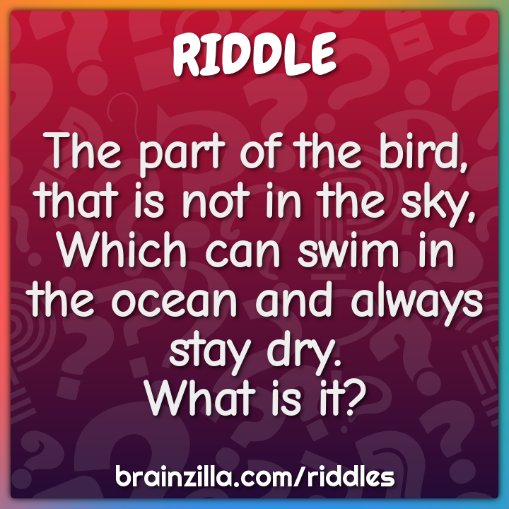The part of the bird, that is not in the sky,  Which can swim in the...
