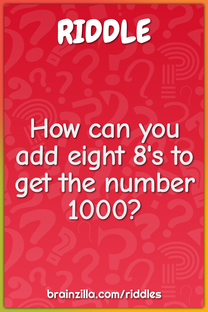 How can you add eight 8's to get the number 1000?