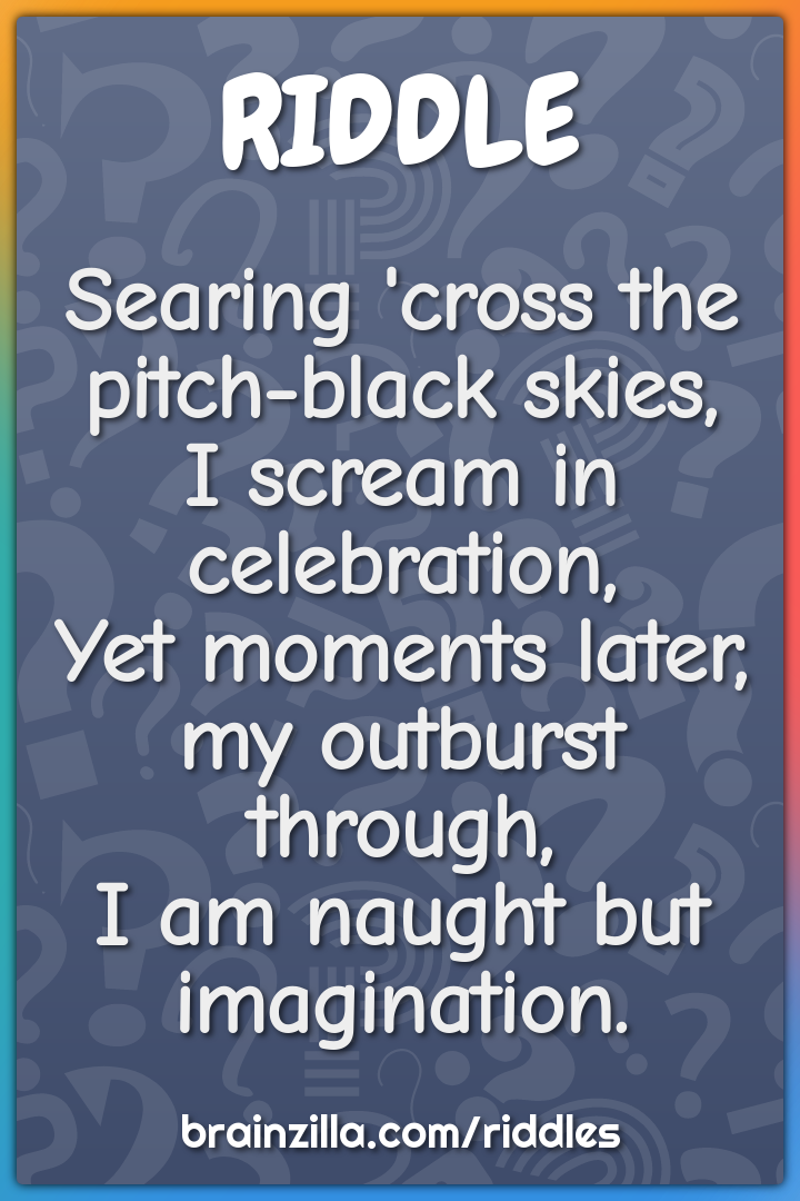 Searing 'cross the pitch-black skies,  I scream in celebration,  Yet...