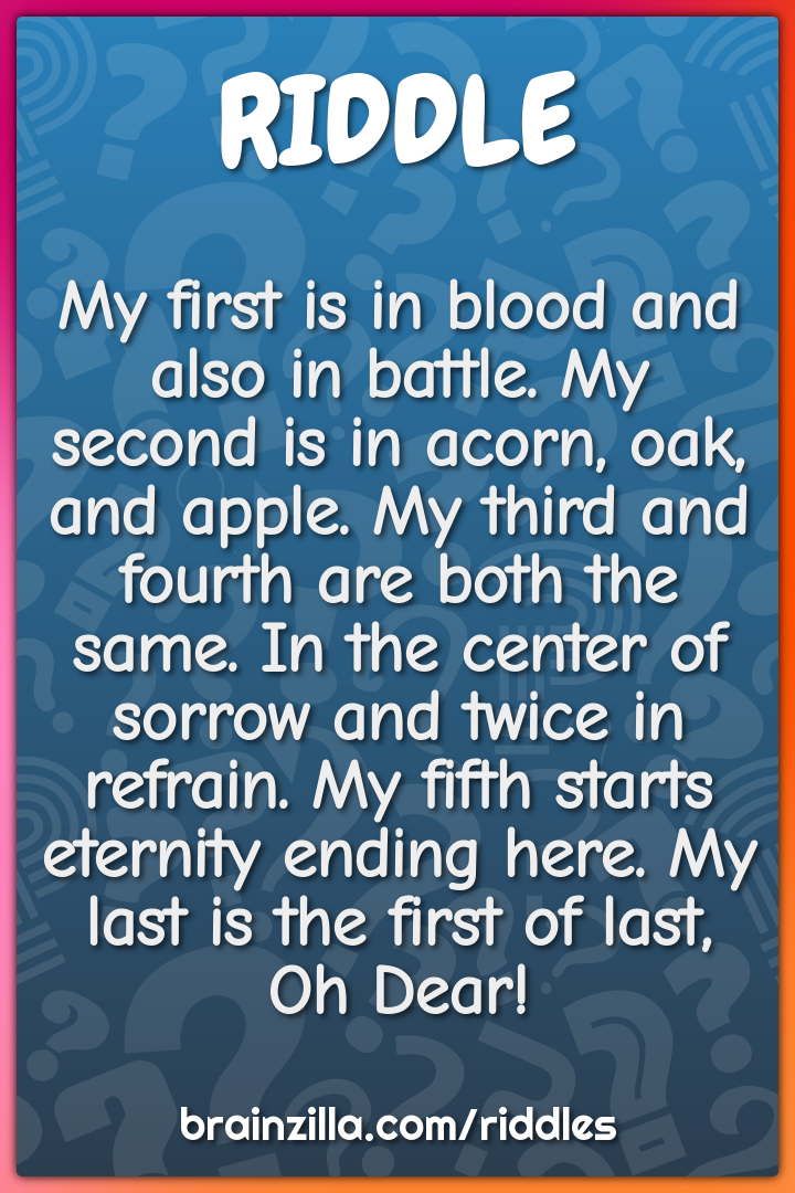 My first is in blood and also in battle. My second is in acorn, oak,...