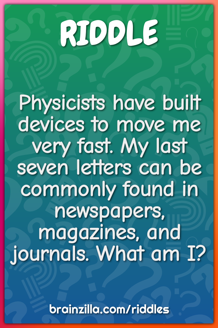 Physicists have built devices to move me very fast. My last seven...
