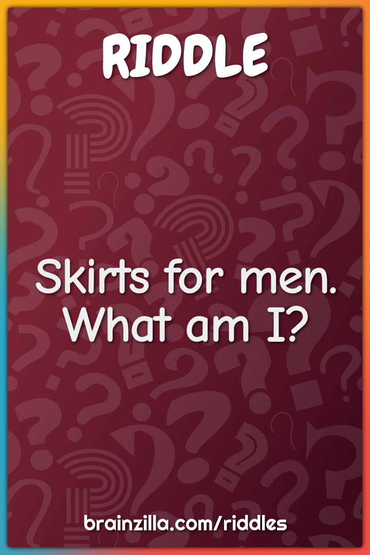 Skirts for men. What am I?