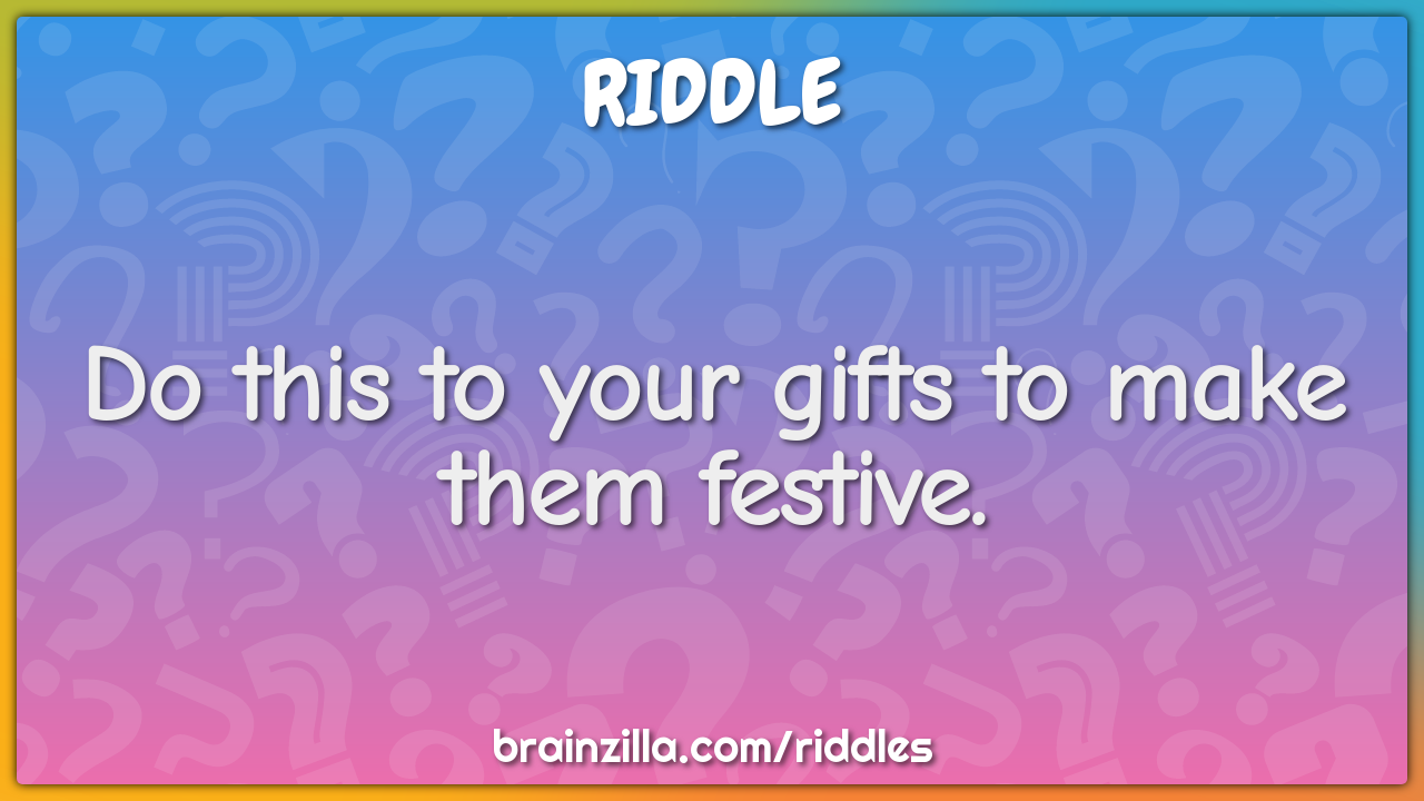 Do this to your gifts to make them festive.