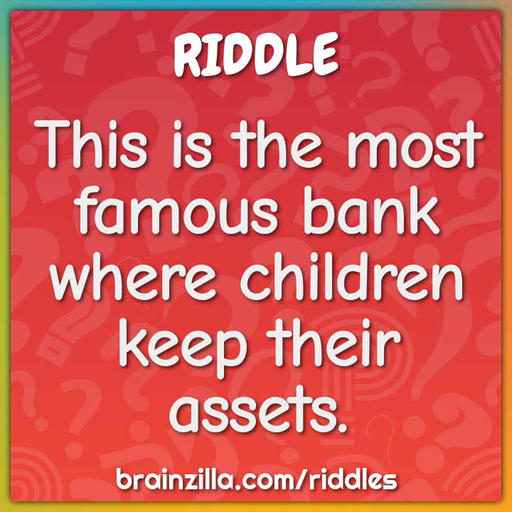 This is the most famous bank where children keep their assets.