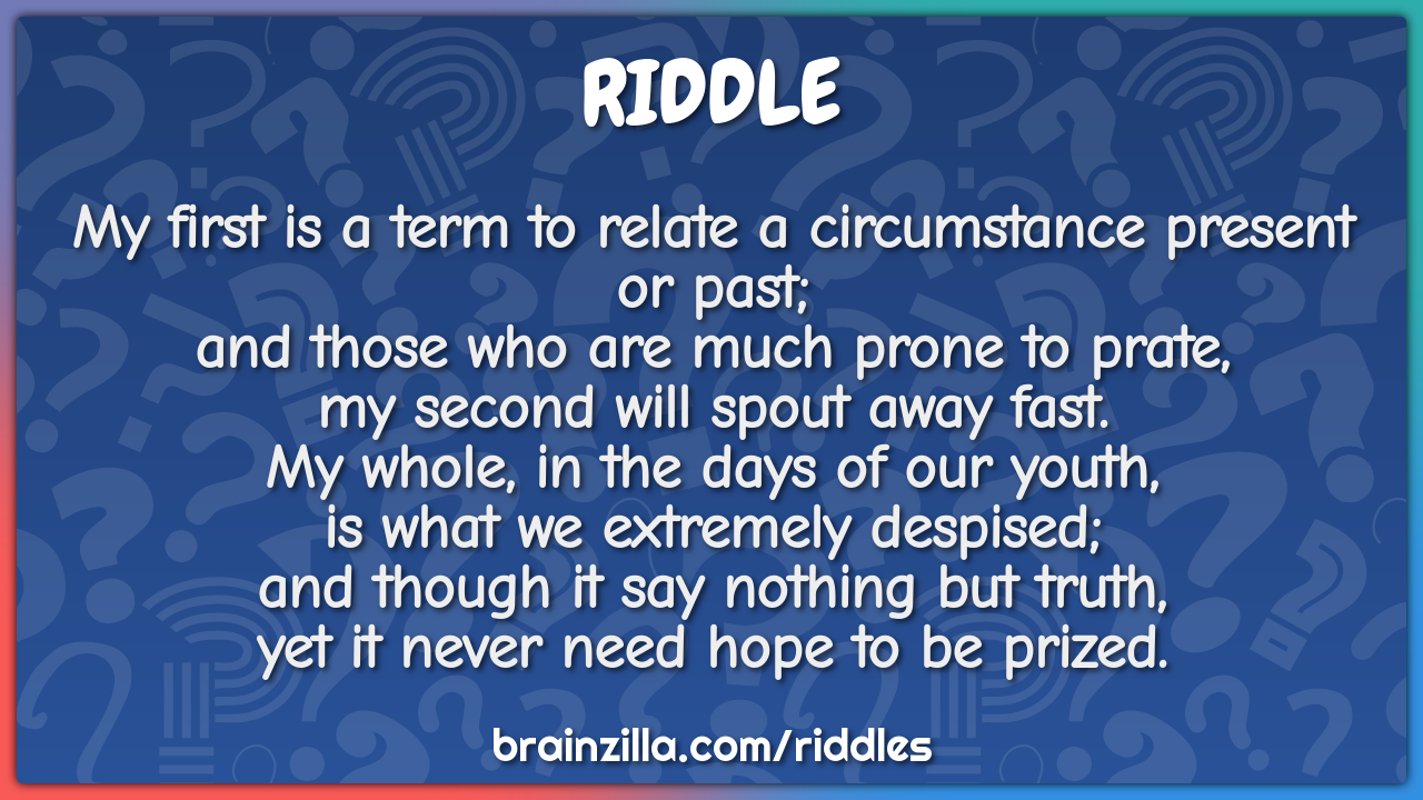 My first is a term to relate a circumstance present or past;  and...