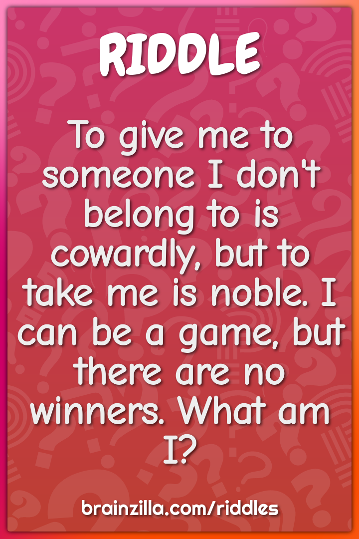 To give me to someone I don't belong to is cowardly, but to take me is...